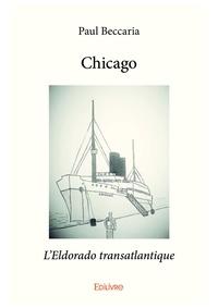 Paul Beccaria - Chicago - l'Eldorado transatlantique.
