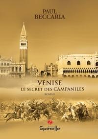 Paul Beccaria - Venise - Le secret des Campaniles.