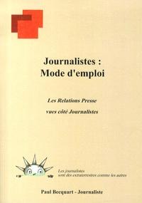 Paul Becquart - Journalistes : mode d'emploi - Les relations presse vues côté journalistes.