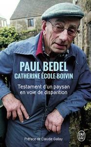 Paul Bedel et Catherine Ecole-Boivin - Testament d'un paysan en voie de disparition.
