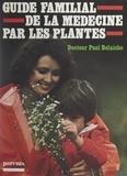 Paul Belaiche et Michèle Bret - Guide familial de la médecine par les plantes.