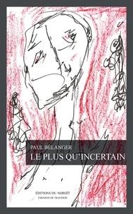 Paul Bélanger - Le plus qu'incertain.