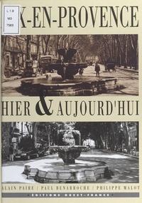Paul Benarroche et Alain Paire - Aix-en-Provence hier & aujourd'hui.