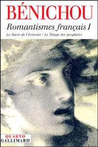 Paul Bénichou - Romantismes français - Tome 1, Le sacre de l'écrivain ; Le Temps des prophètes.