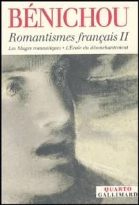 Paul Bénichou - Romantismes français - Tome 2, Les Mages romantiques ; L'Ecole du désenchantement.