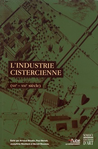 Paul Benoit et Arnaud Baudin - L'industrie cistercienne (XIIe-XXIe siècle).