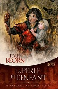 Paul Beorn - La Pucelle de Diable-Vert Tome 1 : La perle et l'enfant.