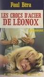 Paul Béra - Les crocs d'acier de Léonox.