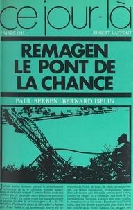 Paul Berben et Bernard Iselin - Remagen, le pont de la chance, 7 mars 1945.