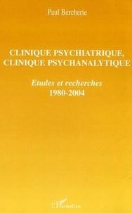 Paul Bercherie - Clinique psychiatrique, clinique psychanalytique - Etudes et recherches 1980 - 2004.