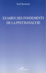 Paul Bercherie - Examen des fondements de la psychanalyse.