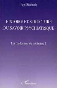 Paul Bercherie - Les fondements de la clinique - Tome 1, Histoire et structure du savoir psychatrique.