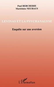Paul Bercherie - Levinas et la psychanalyse - Enquête sur une aversion.