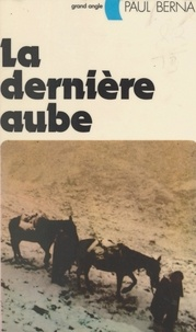 Paul Berna - La dernière aube.