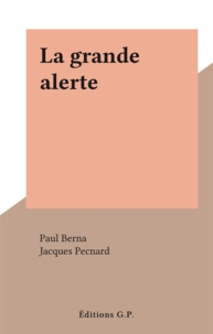 Paul Berna et Jacques Pecnard - La grande alerte.