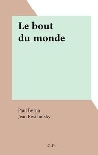 Paul Berna et Jean Reschofsky - Le bout du monde.