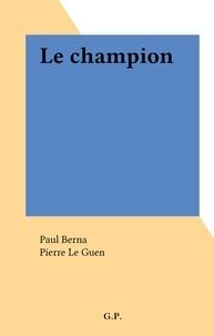 Paul Berna et Pierre Le Guen - Le champion.