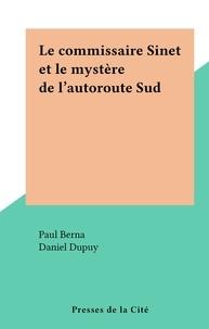 Paul Berna et Daniel Dupuy - Le commissaire Sinet et le mystère de l'autoroute Sud.