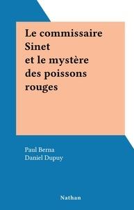 Paul Berna et Daniel Dupuy - Le commissaire Sinet et le mystère des poissons rouges.