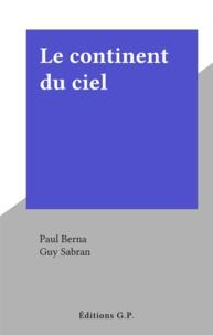 Paul Berna et Guy Sabran - Le continent du ciel.