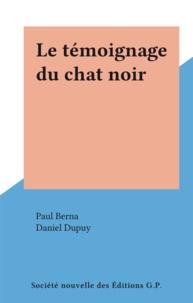 Paul Berna et Daniel Dupuy - Le témoignage du chat noir.