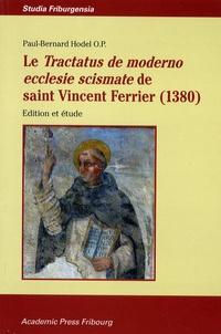 Paul-Bernard Hodel - Le Tractatus de moderno ecclesie scismate de saint Vincent Ferrier (1380) - Edition et étude.