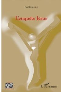Paul Bernard - L'enquête Jésus.