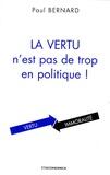 Paul Bernard - La vertu n'est pas de trop en politique !.