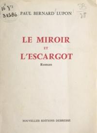 Paul Bernard Lupon - Le miroir et l'escargot.