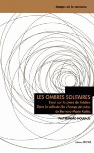 Paul Bernard-Nouraud - Les ombres solitaires - Essai sur la pièce de théâtre Dans la solitude des champs de coton, de Bernard-Marie Koltès.