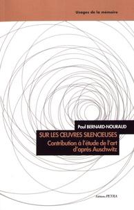 Paul Bernard-Nouraud - Sur les oeuvres silencieuses - Contribution à l'étude de l'art d'après Auschwitz.