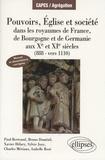 Paul Bertrand et Bruno Dumézil - Pouvoirs, Eglise et société - Dans les royaumes de France, de Bourgogne et de Germanie aux Xe et XIe siècles (888-vers 1110).
