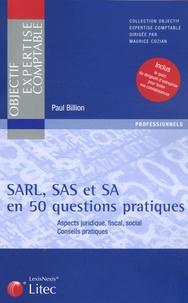 Paul Billion - SARL, SAS et SA en 50 questions pratiques - Aspect juridique, fiscal, social Conseils pratiques.