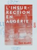 Paul Blanc - L'Insurrection en Algérie.