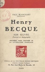 Paul Blanchart - Henri Becque : son œuvre, portrait et autographe - Document pour l'histoire de la littérature française.