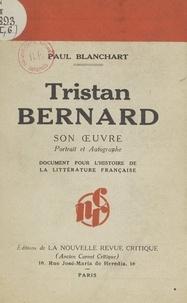 Paul Blanchart - Tristan Bernard - Son œuvre, portrait et autographe. Document pour l'histoire de la littérature française.