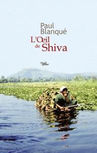 Paul Blanqué - L'Oeil de Shiva - Roman d'un voyage entre deux mondes.