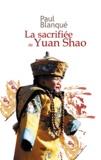 Paul Blanqué - La sacrifiée de Yuan Shao - Roman d'un voyage en terre chinoise.