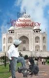 Paul Blanqué - Les ombres du triangle d'or - Roman d'un voyage en terre indienne.