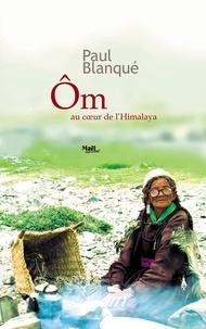 Paul Blanqué - Ôm - Au coeur de l'Himalaya.