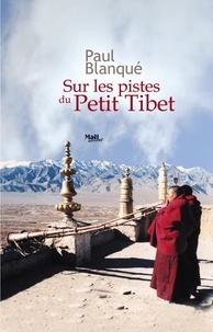 Paul Blanqué - Sur les pistes du Petit Tibet - Roman d'un voyage en terre tibétaine.