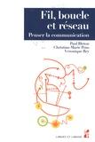 Paul Bleton et Christian-Marie Pons - Fil, boucle et réseau - Penser la communication.