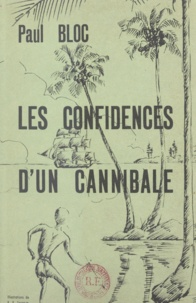 Paul Bloc et  Teppaze - Les confidences d'un cannibale.