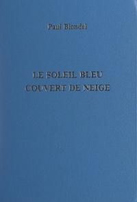 Paul Blondel - Le soleil bleu couvert de neige.