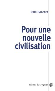 Paul Boccara - Pour une nouvelle civilisation - Crise de la civilisation mondialisée et possibilités d'un autre système mondial.