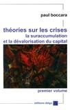Paul Boccara - Théories sur les crises, la suraccumulation et la dévalorisation du capital - Volume 1, Analyses fondamentales et des bases des crises cycliques de moyenne période.
