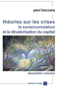 Paul Boccara - Théories sur les crises, la suraccumulation et la dévalorisation du capital - Volume 2, Crises systémiques et cycles longs, transformations du capitalisme jusqu'aux défis de sa crise radicale.