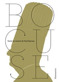 Paul Bocuse - Toute la cuisine de Paul Bocuse.