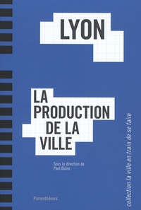 Paul Boino - Lyon - La production de la ville.