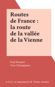 Paul Boisnier et Yves Chataigneau - Routes de France : la route de la vallée de la Vienne.